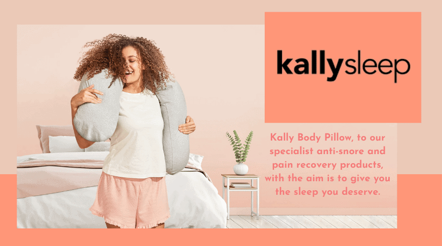Kally Body Pillow, to our specialist anti-snore and pain recovery products, with the aim is to give you the sleep you deserve.